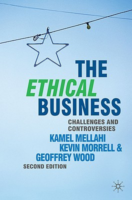 The Ethical Business By Mellahi, Kamel/ Morrell, Kevin/ Wood, Geoffrey