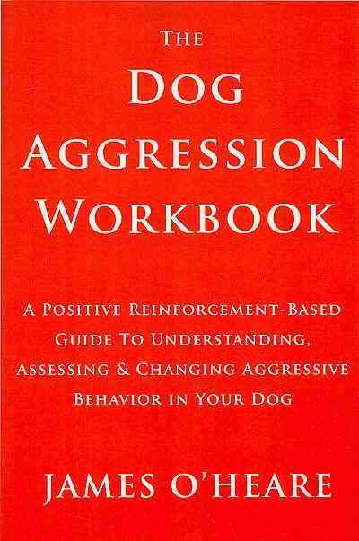 The Dog Aggression Workbook By O'Heare, James