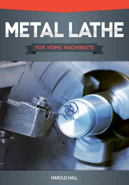 Metal Lathe for Home Machinists By Hall, Harold